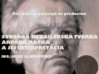 Súborná medailérska tvorba Arpáda Račka a jej interpretácia.